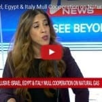 Israel, Egypt & Italy Mull Cooperation on Natural Gas