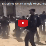 Arabs Riot to Keep Jews From Temple Mount on Tisha B'av